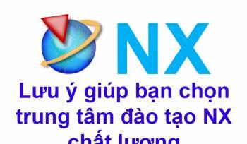 Lưu ý giúp bạn chọn trung tâm đào tạo NX chất lượng